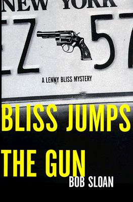 Bliss Jumps the Gun  A Lenny Bliss Mystery, Sloan, Bob