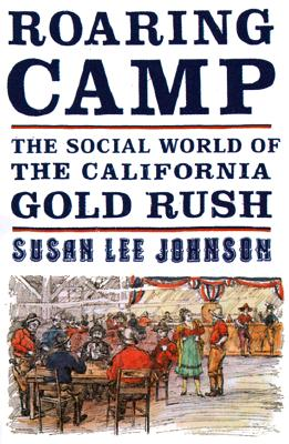 Image for Roaring Camp: The Social World of the California Gold Rush