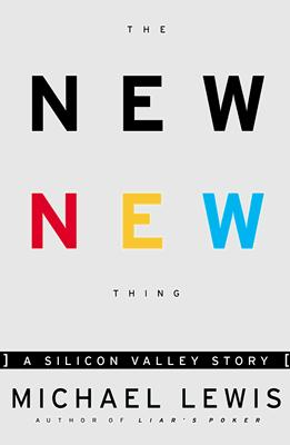 The New New Thing : A Silicon Valley Story, Lewis, Michael