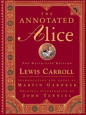 Image for ANNOTATED ALICE: THE DEFINITIVE EDITION ALICE'S ADVENTURES IN WONDERLAND & THROUGH THE LOOKING GLASS