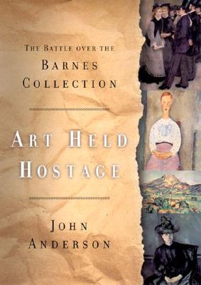 Image for Art Held Hostage: Battle Over the Barnes Collection