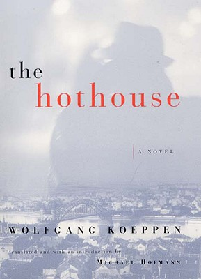 The Hothouse, Koeppen, Wolfgang; Hofmann, Michael (translated by)