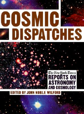 Image for Cosmic Dispatches: The New York Times Reports on Astronomy and Cosmology