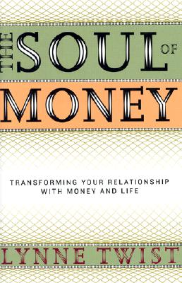 The Soul of Money: Transforming Your Relationship with Money and Life, Lynne Twist