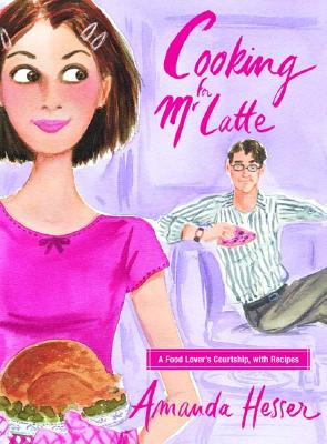 Image for Cooking for Mr. Latte: A Food Lover's Courtship, with Recipes