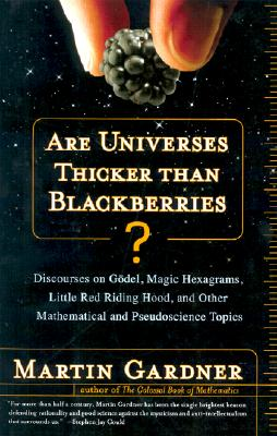 Image for Are Universes Thicker Than Blackberries?: Discourses on Godel, Magic Hexagrams, Little Red Riding Hood, and Other Mathematical and Pseudoscientific Topics