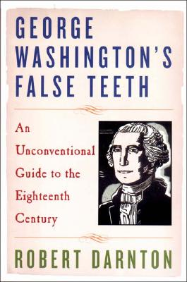 Image for George Washington's False Teeth: An Unconventional Guide to the Eighteenth Century