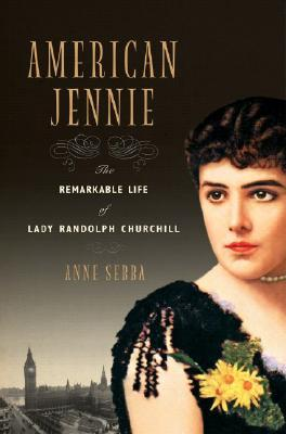 Image for American Jennie: The Remarkable Life of Lady Randolph Churchill
