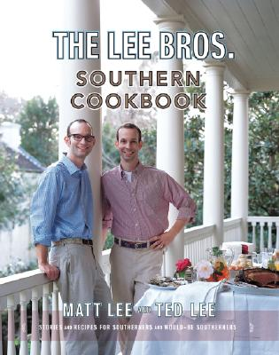 LEE BROS. SOUTHERN COOKBOOK: STORIES AND RECIPES FOR SOUTHERNERS AND WOULD-BE SOUTHERNERS, LEE, MATT & TED