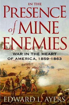Image for In the Presence of Mine Enemies: War in the Heart of America, 1859-1863