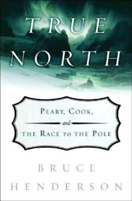 Image for True North: Peary, Cook, And The Race To The Pole
