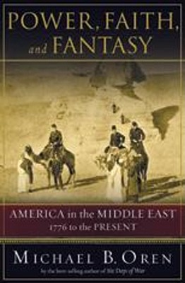 Image for Power, Faith, and Fantasy: America in the Middle East: 1776 to the Present