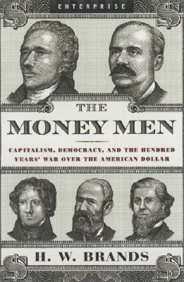 Image for The Money Men: Capitalism, Democracy, and the Hundred Years' War over the American Dollar (Enterprise)