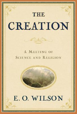 THE CREATION  An Appeal to Save Life on Earth, Wilson, Edward O.