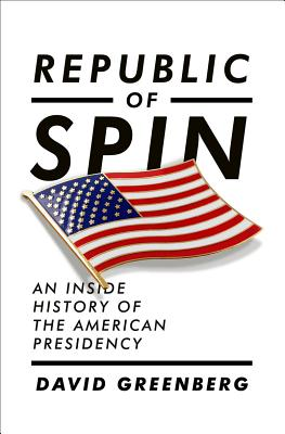 Image for Republic Of Spin: An Inside History Of The American Presidency