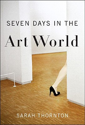 SEVEN DAYS IN THE ART WORLD, THORNTON, SARAH