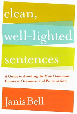Image for Clean, Well-Lighted Sentences: A Guide to Avoiding the Most Common Errors in Grammar and Punctuation