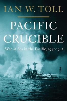 PACIFIC CRUCIBLE: WAR AT SEA IN THE PACIFIC, 1941-1942, TOLL, IAN W.