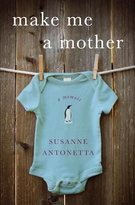 Make Me a Mother: A Memoir, Susanne Antonetta