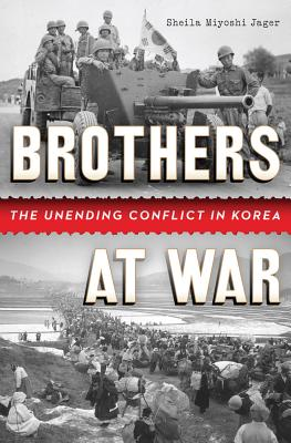 Brothers at War: The Unending Conflict in Korea, Jager, Sheila Miyoshi