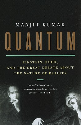 Quantum: Einstein, Bohr, and the Great Debate about the Nature of Reality, Kumar, Manjit