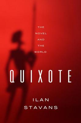 Quixote: The Novel and the World, Ilan Stavans