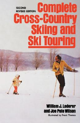 Complete Cross-Country Skiing and Ski Touring, William J. Lederer; Joe Pete Wilson