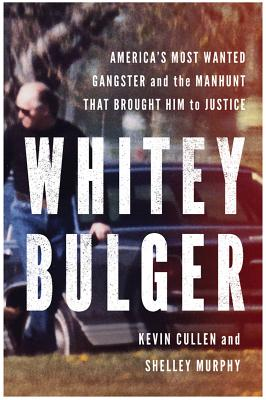 Image for Whitey Bulger: America's Most Wanted Gangster and the Manhunt That Brought Him t