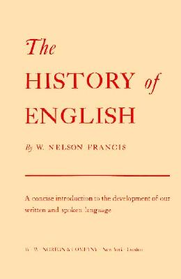 History of English: A Concise Introduction to the Development of Our Written and Spoken ..., Francis, Nelson W.; Francis, W.