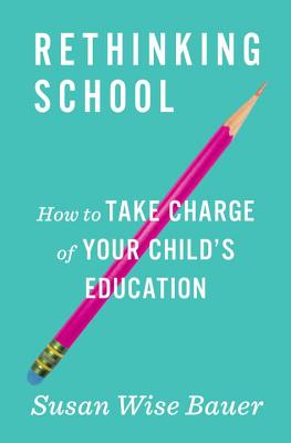 Image for Rethinking School: How to Take Charge of Your Child's Education