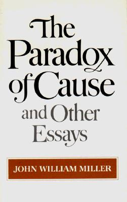 Paradox of Cause and Other Essays, JOHN W. MILLER