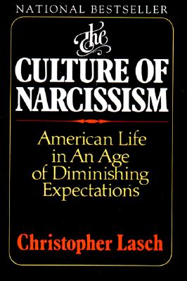 Culture of Narcissism: American Life in an Age of Diminishing Expectations, CHRISTOPHER LASCH