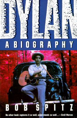 DYLAN : A BIOGRAPHY, BOB SPITZ