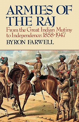 Image for Armies of the Raj: From the Great Indian Mutiny to Independence, 1858-1947