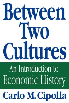Between Two Cultures: An Introduction to Economic History, Cipolla, Carlo M.