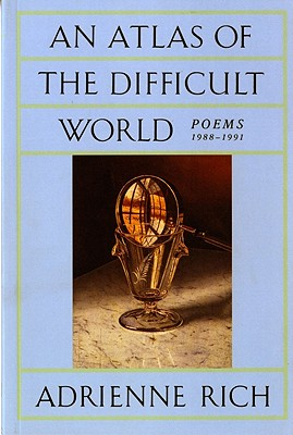 """An Atlas of the Difficult World: Poems 1988-1991, """"Rich, Adrienne"""""""
