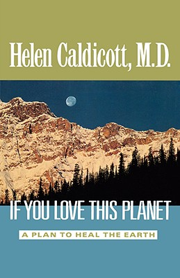 If You Love This Planet: A Plan to Heal the Earth, Caldicott, Helen