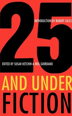 25 And Under/Fiction, Ketchin, Susan [editor]; Giordano, Neil [editor]