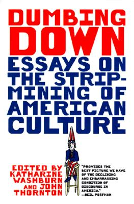 Image for Dumbing Down : Essays on the Strip-Mining of American Culture