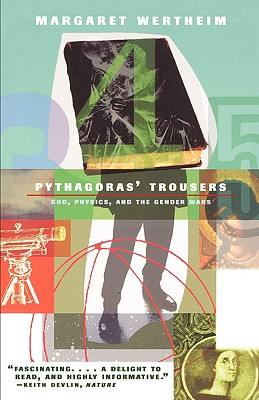 Pythagoras's Trousers: God, Physics, and the Gender War, Wertheim, Margaret