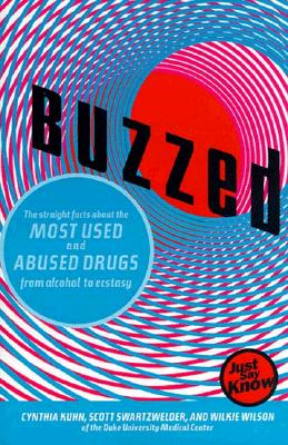 Buzzed: The Straight Facts about the Most Used & Abused Drugs from Alcohol to Ecstasy, Kuhn, Cynthia; Foster, Jeremy J.; Wilson, Leigh Heather