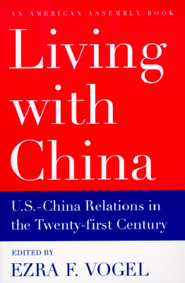 Living with China: U.S.-China Relations in the Twenty-First Century (American Assembly)