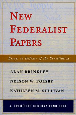 New Federalist Papers: Essays in Defense of the Constitution, a Twentieth Century Fund Book, Brinkley, Alan;Polsby, Nelson W.;Sullivan, Kathleen M.