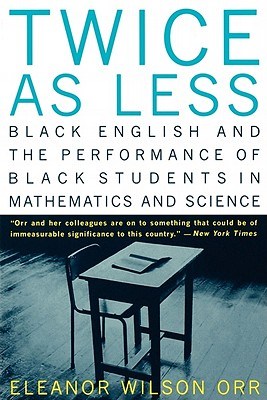 Image for Twice as Less: Black English and the Performance of Black Students in Mathematics and Science