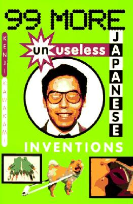 Image for 99 MORE UNUSELESS JAPANESE INVENTIONS