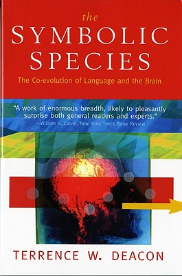 Image for Symbolic Species: The Co-Evolution of Language and the Brain