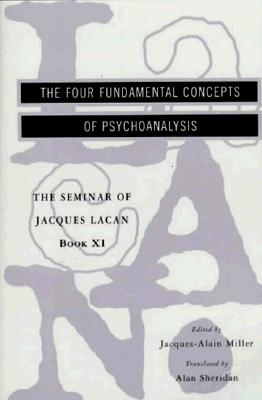 Image for The Seminar of Jacques Lacan: The Four Fundamental Concepts of Psychoanalysis (Vol. Book XI) (The Seminar of Jacques Lacan)