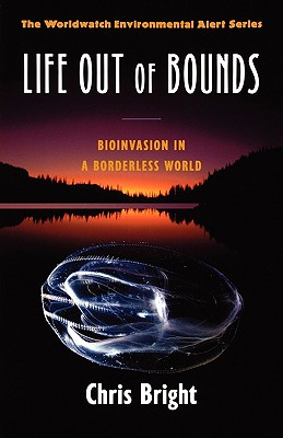 Life Out of Bounds: Bioinvasion in a Borderless World (Worldwatch Environmental Alert), Bright, Chris