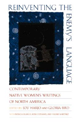 Reinventing the Enemy's Language: Contemporary Native American Women's Writings of North America, Harjo, Joy; Bird, Gloria; Editors