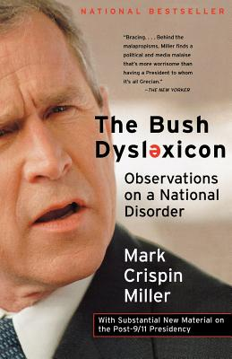 The Bush Dyslexicon: Observations on a National Disorder, with Substantial New Material on the Post-9/11 Presidency, Miller, Mark Crispin